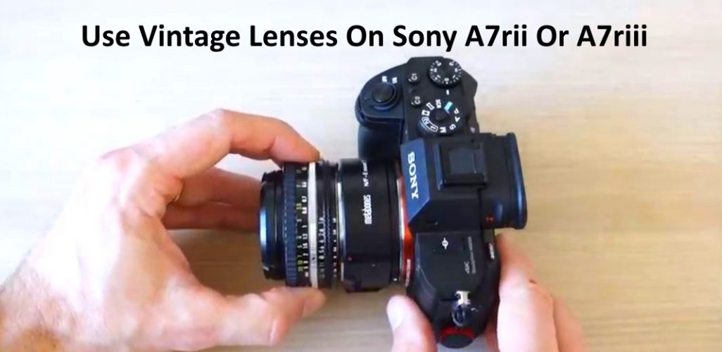 Use Vintage Lenses On Sony A7rii Or A7riii