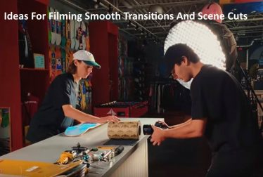 Ideas For Filming Smooth Transitions And Scene Cuts