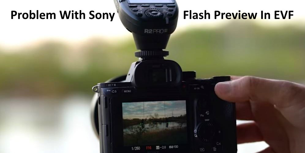 Problem With Sony Cameras Flash Preview In EVF