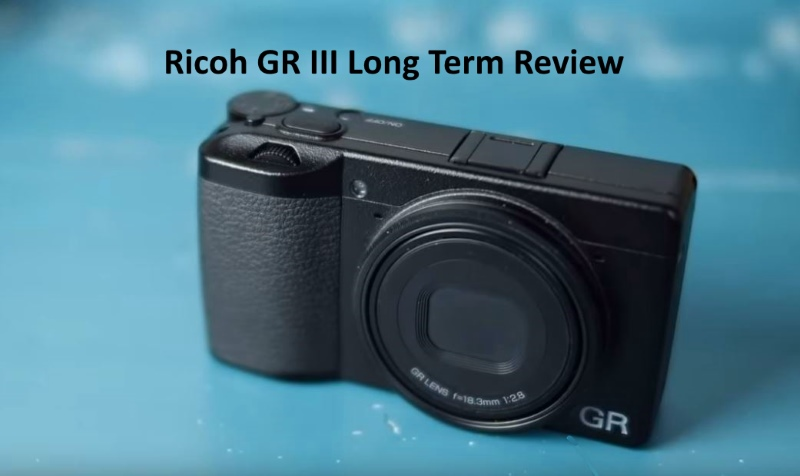 Ricoh GR III Long Term Review