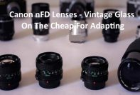 Canon nFD Lenses - Vintage Glass On The Cheap For Adapting