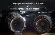 Olympus Zuiko 50mm f3.5 Macro Vs Pentax 50mm f4 Macro Review