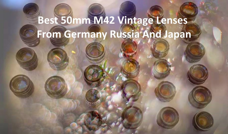 Best 50mm M42 Vintage Lenses From Germany Russia And Japan