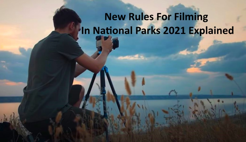 New Rules For Filming In National Parks 2021 Explained